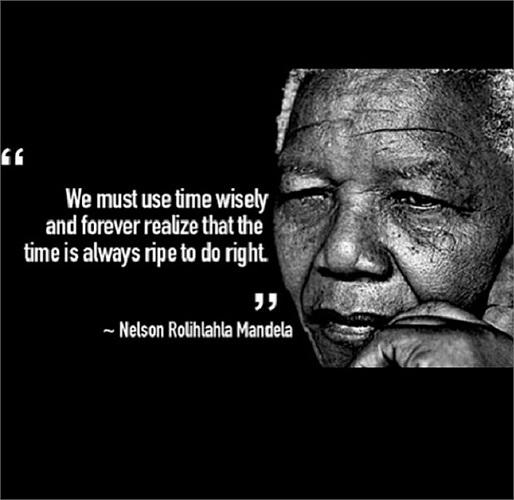 'Chúng ta phải sử dụng thời gian một cách sáng tạo và luôn nhận ra rằng mọi thời điểm đều là thời cơ chín muồi'
