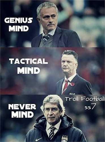 'Nếu Mourinho có tố chất thiên tài, Van Gaal có tố chất chiến thuật thì Pellegrini có... à mà thôi'.