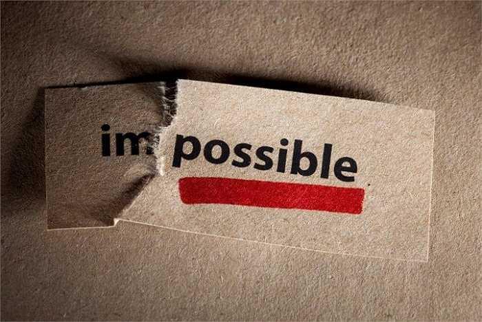 6. Dùng từ 'không thể' chỉ đúng khi bạn không chịu cố gắng để thay đổi hoàn cảnh. Chỉ cần bạn cố gắng, nỗ lực thì tất cả đều là 'có thể'.
