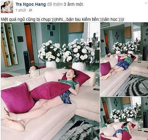 Trên trang cá nhân, Trà Ngọc Hằng tâm sự, công việc bận rộn khiến cô ngủ gục lúc nào không hay mỗi khi trở về nhà. Người đẹp còn hài hước trách người chụp ảnh: 'Bận bịu kiếm tiền ăn học. Mệt quá ngủ cũng bị chụp hình'.