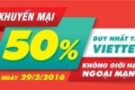 Duy nhất ngày 29/2: Viettel khuyến mại 50% giá trị thẻ nạp