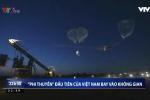 Video: 'Phi thuyền' đầu tiên của Việt Nam bay vào không gian