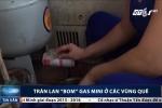 Tràn lan 'bom' gas mini ở các vùng quê