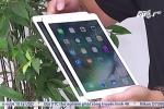 Siêu phẩm iPad Pro 10,5 inch: Đắt liệu có 'sắt ra miếng'?