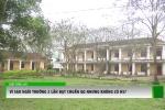 Hà Tĩnh: Trường 2 lần đạt chuẩn quốc gia bỏ hoang vì không có học sinh