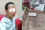 Xưng quản trang, tự ý đào mộ người vừa chết tìm tiền, vàng