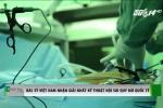 Kỹ thuật mổ nội soi cắt gan của bác sỹ Việt giành giải Nhất thế giới