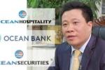 Kết luận vụ Hà Văn Thắm: PVN có 20% vốn điều lệ trong Ocean Bank