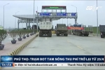 Phú Thọ: Trạm BOT Tam Nông thu phí trở lại từ 25/4