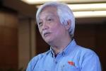 Cách chức ông Vũ Huy Hoàng, ĐBQH: 'Cần xử lý được khi người ta còn đương quyền'