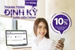 Thanh toán tự động định kỳ cước viễn thông VNPT Vinaphone Hà Nội - Tặng 10% giá trị hóa đơn đầu tiên