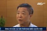 Lý do ông Võ Kim Cự xin thôi đại biểu Quốc hội