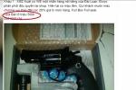 Giật mình vũ khí nóng rao bán công khai trên mạng, mua dễ như... mua rau