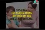10 sai lầm cực nghiêm trọng khi nuôi dạy con mà cha mẹ nào cũng mắc