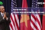Video: Những câu nói bất hủ của ông Obama khi ở Việt Nam