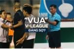 Sau bê bối Long An, trọng tài V-League đang sợ?