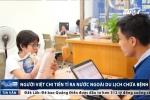 Vì sao người Việt chi hơn 2 tỷ USD ra nước ngoài du lịch chữa bệnh?