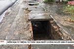 Video: Kinh hãi 'miệng tử thần' dọa nuốt chửng người dân ở Quảng Ninh