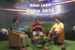 Nhà báo Trần Đăng Tuấn lần đầu bình luận Euro 2016