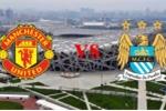 Trận derby Man City - Man Utd tại Trung Quốc bất ngờ bị hoãn