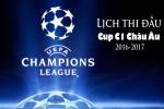 Lịch thi đấu Cup C1 Châu Âu 2016-2017, Lịch trực tiếp C1 hôm nay