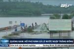 Clip: Hồ Phú Ninh xả lũ, Quảng Nam chìm trong nước