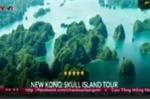 Du lịch Việt Nam dự báo 'bùng nổ' sau 'Kong: Skull Island'