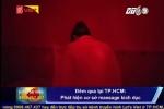 TP.HCM: Bắt quả tang tiếp viên khỏa thân kích dục khách trong ổ mát-xa trá hình