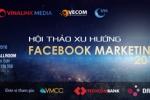 Hội thảo Facebook Marketing 2016 – Doanh nghiệp kinh doanh trên Internet chớ nên bỏ lỡ