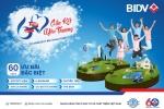 BIDV dành hàng ngàn quà tặng nhân dịp kỷ niệm 60 năm