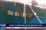 Tàu vỏ thép hư hỏng hàng loạt: 2 công ty đóng tàu có lừa đảo ngư dân?