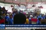 Người Việt ùn ùn vượt biên sang Campuchia đánh bạc