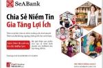SeABank triển khai chương trình ưu đãi cho vay hấp dẫn 'Chia sẻ niềm tin - Gia tăng lợi ích'