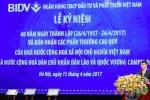 Thống đốc Ngân hàng Nhà nước: BIDV đã khẳng định vị thế Ngân hàng Thương mại hàng đầu