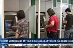 Vietcombank bất ngờ khóa hàng loạt thẻ ATM của khách hàng