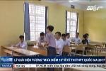 Kỳ thi THPT Quốc gia 2017: Lý giải hiện tượng 'mưa điểm 10'