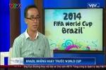 PV Khắc Cường: Tác nghiệp World Cup tại Brazil, lúc nào cũng sợ bị... trấn lột