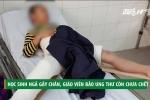 Hà Nội: Học sinh ngã, giáo viên bảo 'ung thư còn chưa chết nữa là gãy chân'