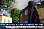 Nạn nhân tuyệt vọng thoát thân trong vụ cháy khủng khiếp ở Anh