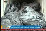 Clip: Thủ đoạn đưa chất thải độc hại vào Việt Nam