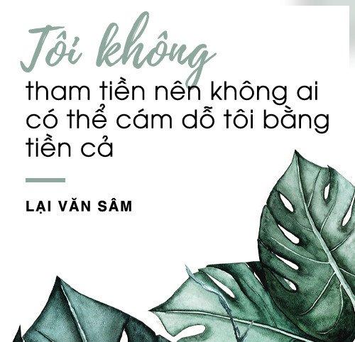 Lai Van Sam: 'Khong ai co the dung tien cam do toi' hinh anh 11