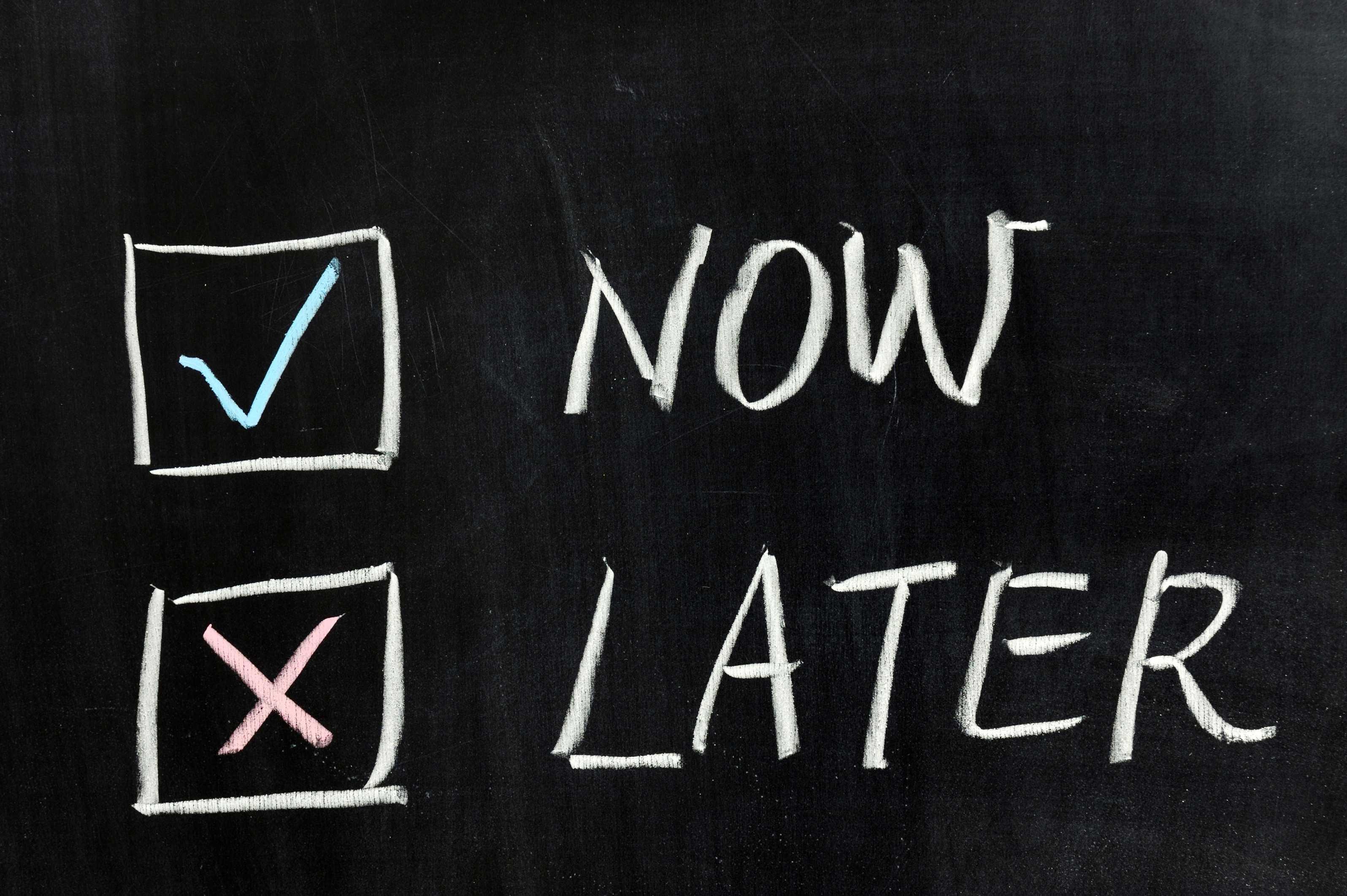 Càng đợi lâu thì bạn càng khó có thể hoàn thành công việc.
