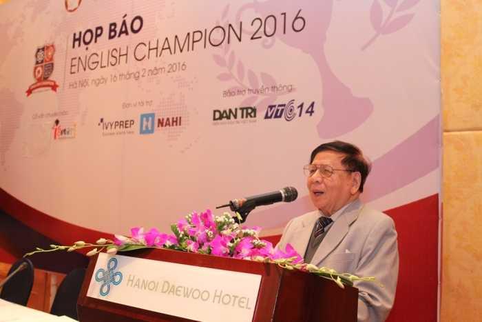Ông Trần Xuân Nhĩ (Nguyên Thứ trưởng Bộ Giáo   dục và Đào tạo, Phó Chủ tịch thường trực Trung ương Hội Khuyến học Việt   Nam, trưởng BTC cuộc thi English Champion 2016) chia sẻ về cuộc thi