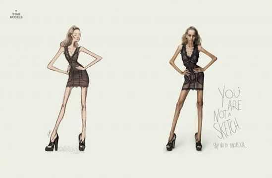 Bạn không phải là một bản phác thảo trên giấy. Nói không với chứng biếng ăn để bản thân hoàn hảo hơn – Quảng cáo nhằm ngăn chặn tình trạng các người mẫu thời trang ăn kiêng (thậm chí bỏ ăn).