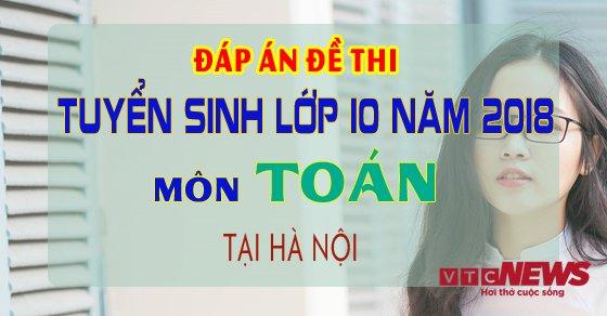 Dap an de thi tuyen sinh lop 10 mon Toan nam 2018 tai Ha Noi hinh anh 1