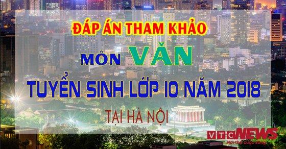 Dap an de thi tuyen sinh lop 10 mon Van nam 2018 tai Ha Noi hinh anh 1