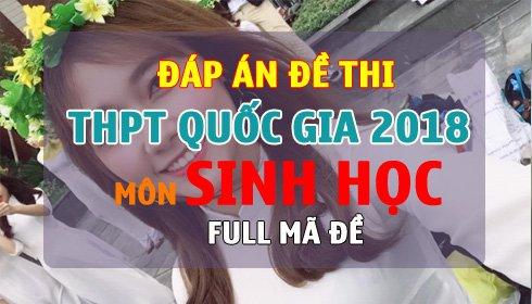 Dap an de thi THPT Quoc gia 2018 mon Sinh hoc full tat ca ma de hinh anh 1