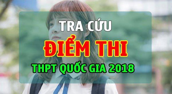 Tra cuu diem thi THPT Quoc gia 2018 theo so bao danh chinh xac nhat hinh anh 1