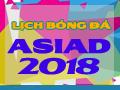 Lịch bóng đá Asiad 2018