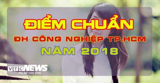 Diem chuan Dai hoc Cong nghiep TP.HCM 2018 hinh anh 1